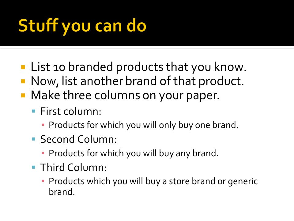 Stuff you can do  List 10 branded products that you know.