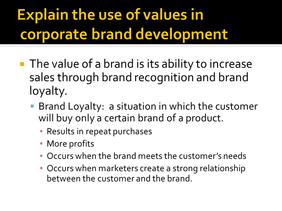  The value of a brand is its ability to increase sales through brand recognition and brand loyalty.