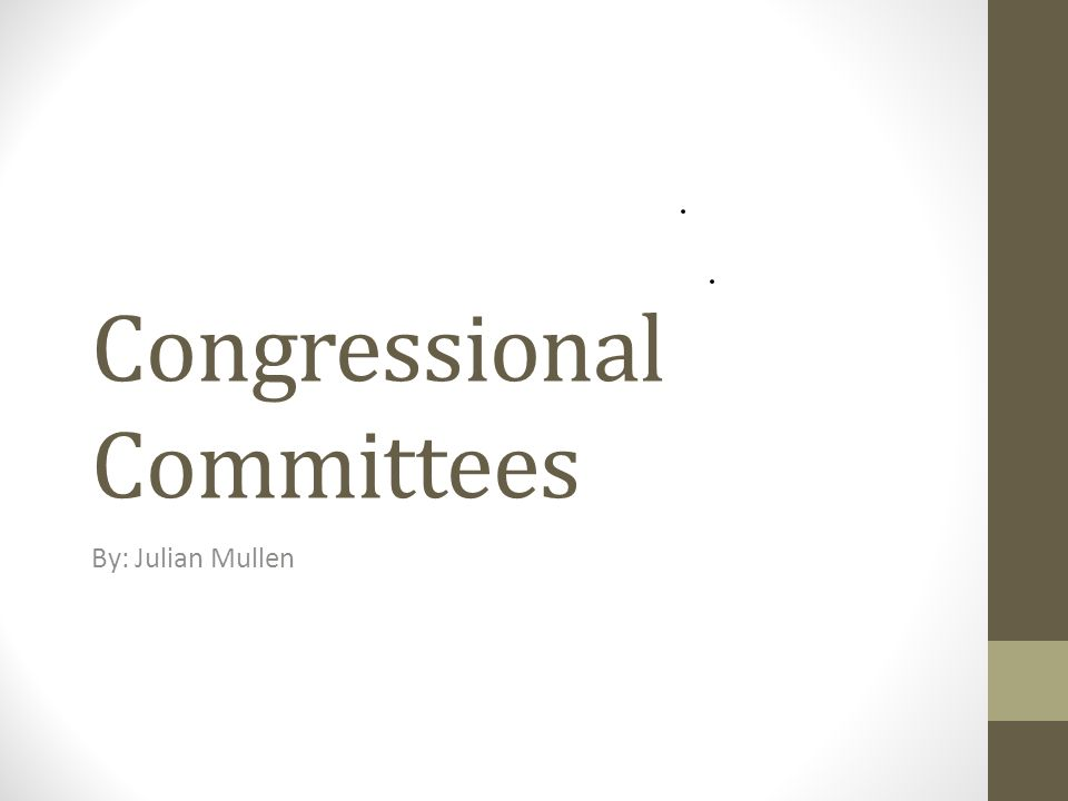 Congressional Committees By: Julian Mullen