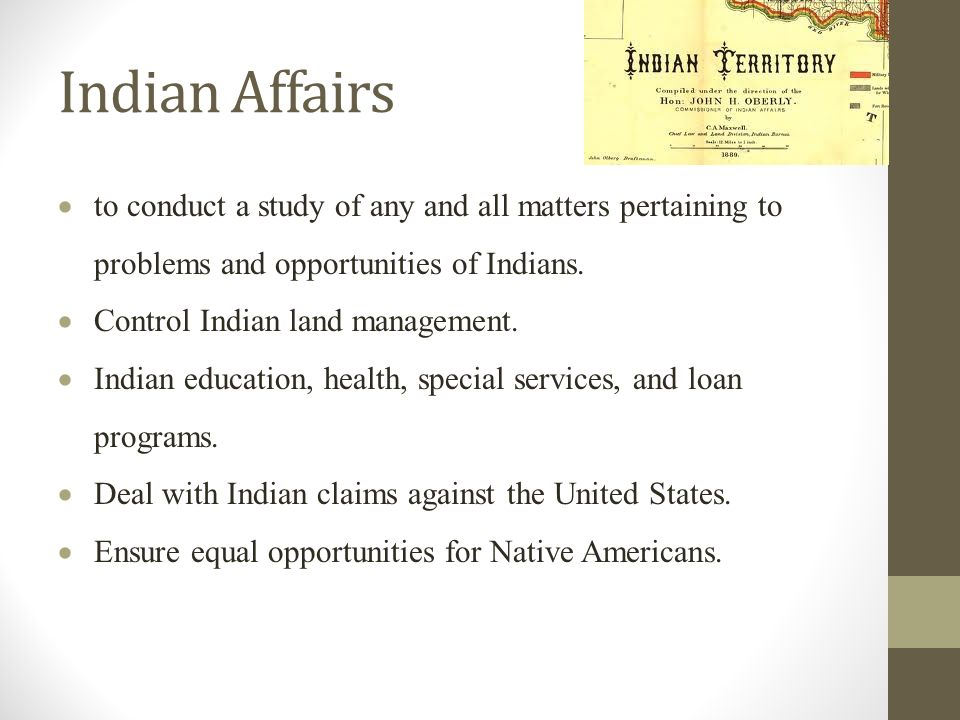 Indian Affairs  to conduct a study of any and all matters pertaining to problems and opportunities of Indians.