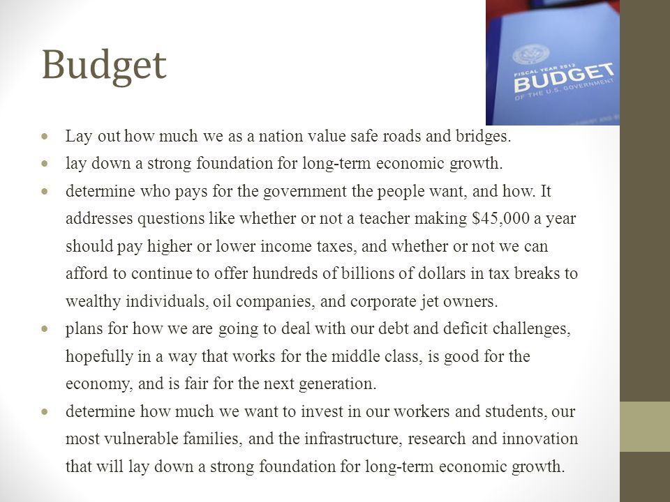 Budget  Lay out how much we as a nation value safe roads and bridges.