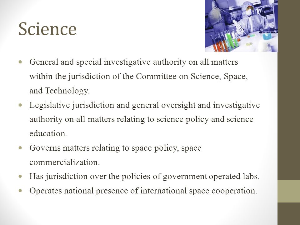 Science  General and special investigative authority on all matters within the jurisdiction of the Committee on Science, Space, and Technology.