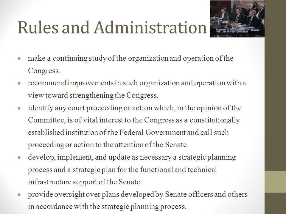 Rules and Administration  make a continuing study of the organization and operation of the Congress.