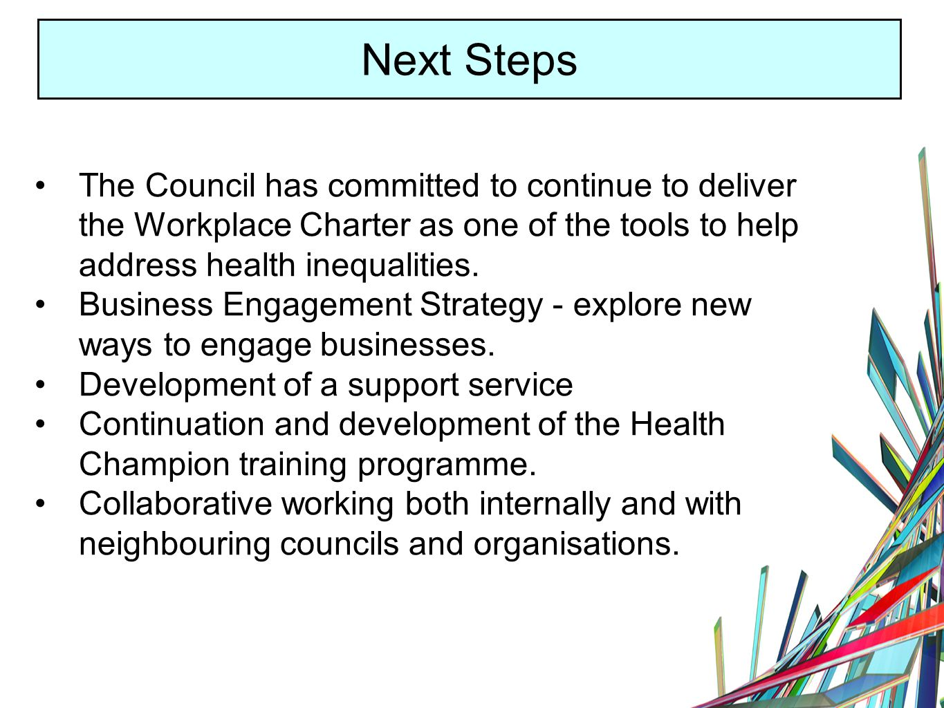 Next Steps The Council has committed to continue to deliver the Workplace Charter as one of the tools to help address health inequalities.