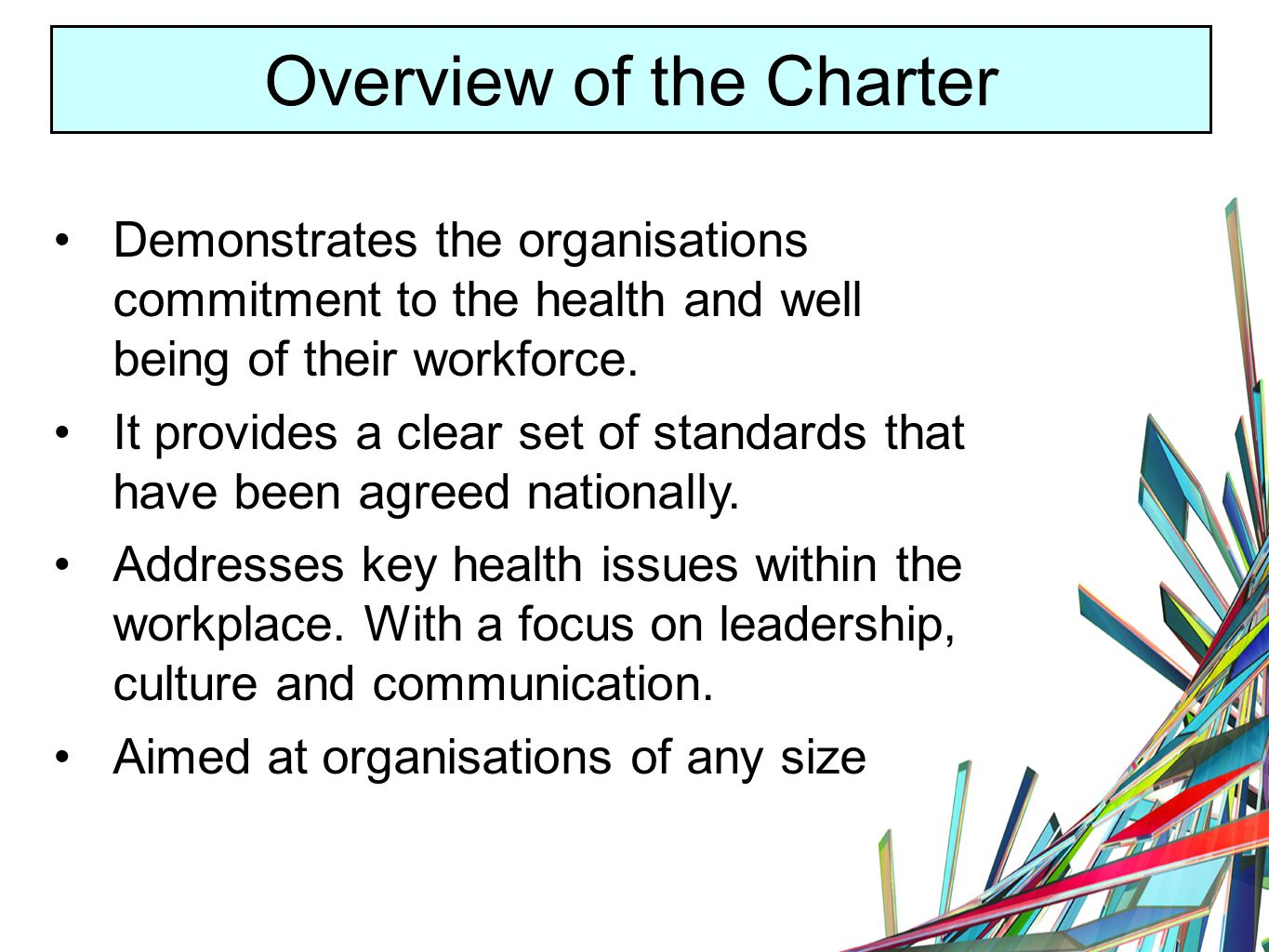 Overview of the Charter Demonstrates the organisations commitment to the health and well being of their workforce.