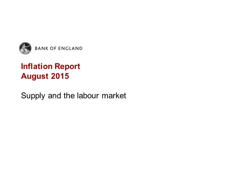 Inflation Report August 2015 Supply and the labour market