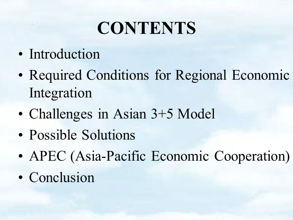 CONTENTS Introduction Required Conditions for Regional Economic Integration Challenges in Asian 3+5 Model Possible Solutions APEC (Asia-Pacific Economic Cooperation) Conclusion