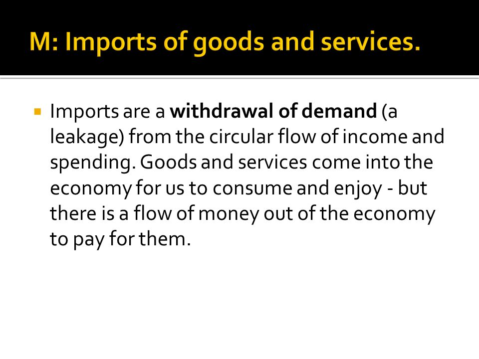  Imports are a withdrawal of demand (a leakage) from the circular flow of income and spending.
