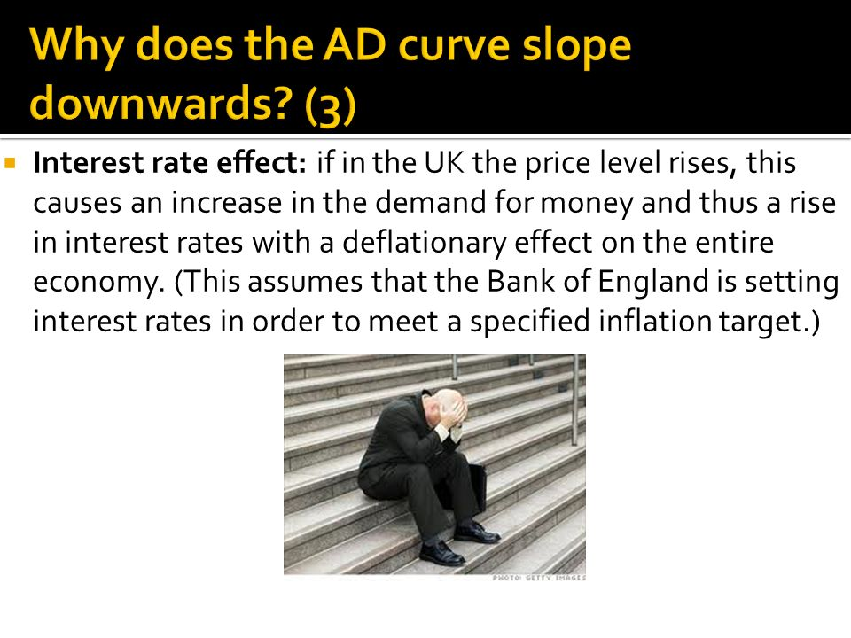  Interest rate effect: if in the UK the price level rises, this causes an increase in the demand for money and thus a rise in interest rates with a deflationary effect on the entire economy.