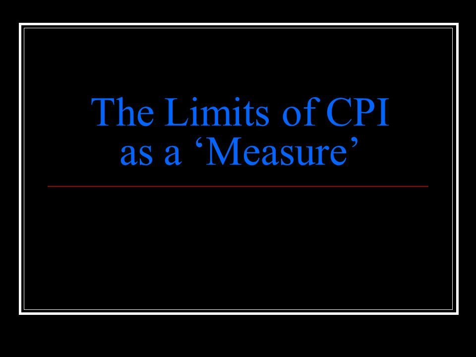 The Limits of CPI as a 'Measure'