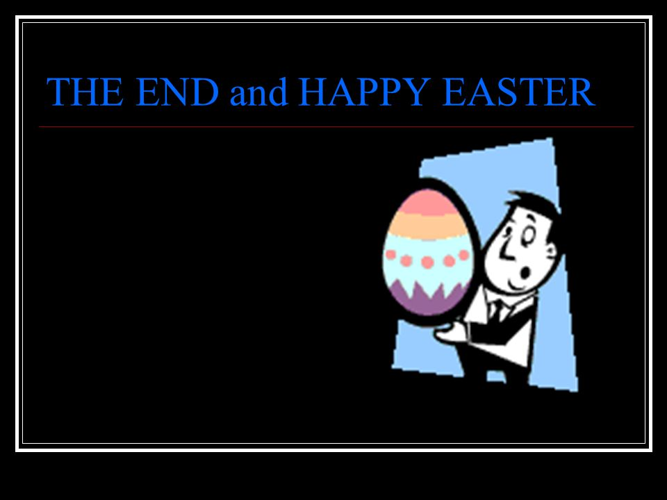 THE END and HAPPY EASTER