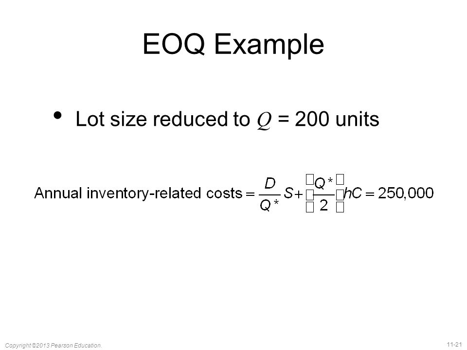 11-21 Copyright ©2013 Pearson Education. EOQ Example Lot size reduced to Q = 200 units