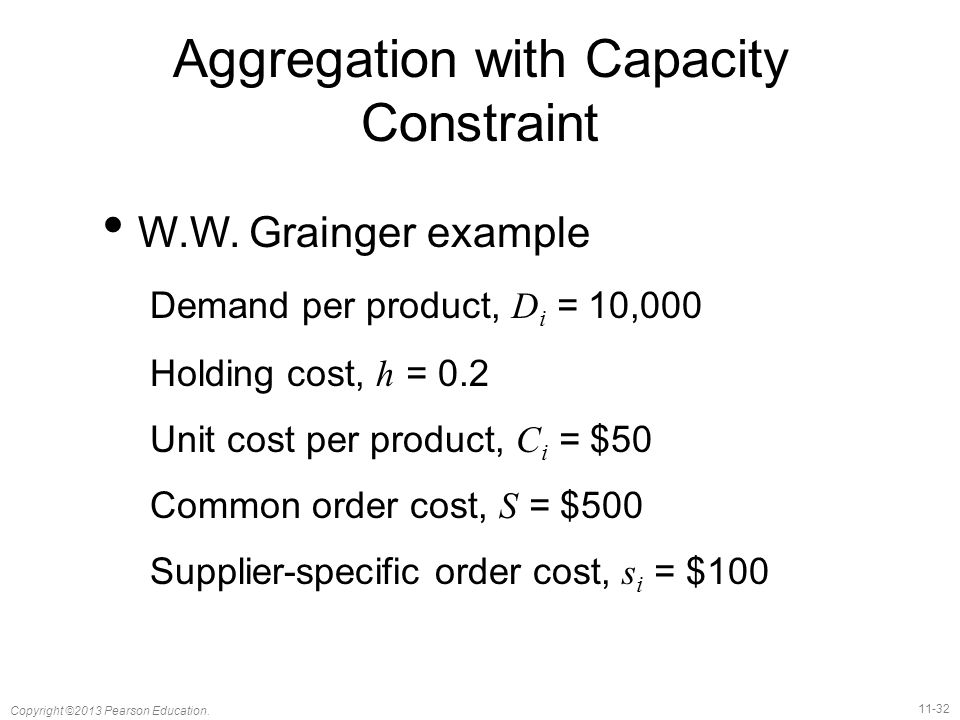 11-32 Copyright ©2013 Pearson Education. Aggregation with Capacity Constraint W.W.