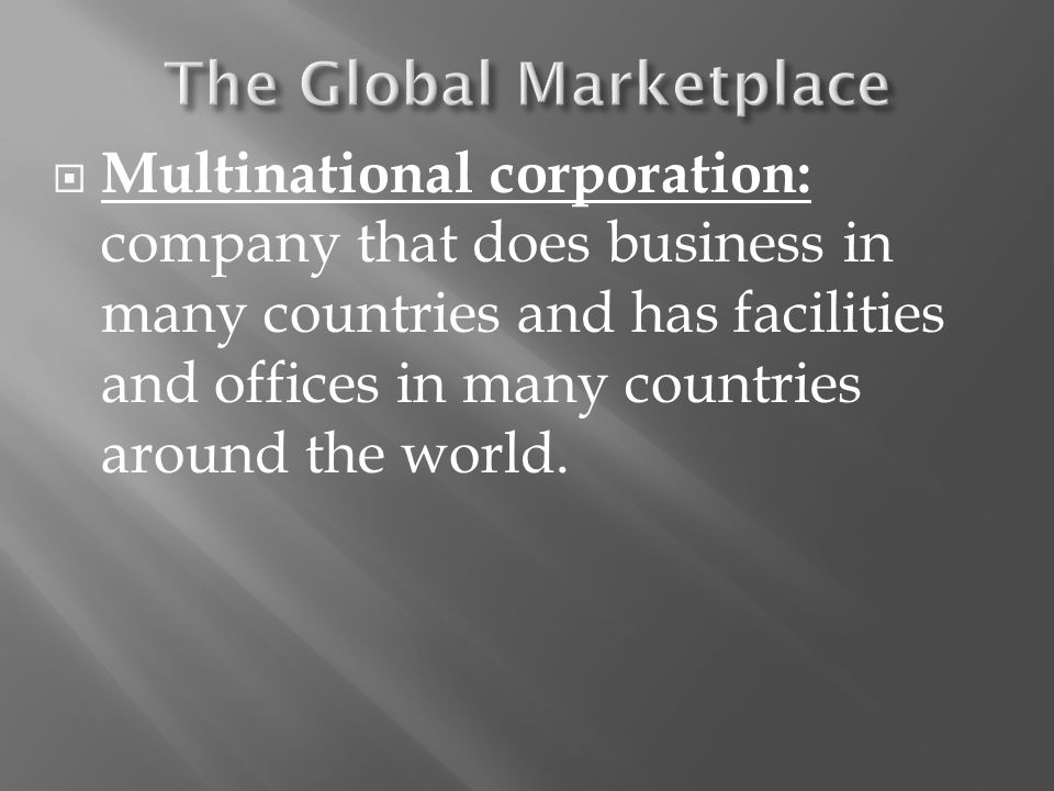  Multinational corporation: company that does business in many countries and has facilities and offices in many countries around the world.