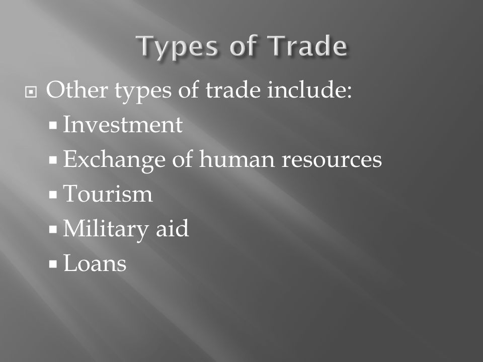  Other types of trade include:  Investment  Exchange of human resources  Tourism  Military aid  Loans
