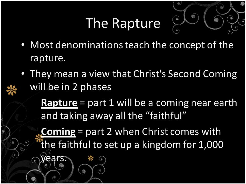 The Rapture Most denominations teach the concept of the rapture.