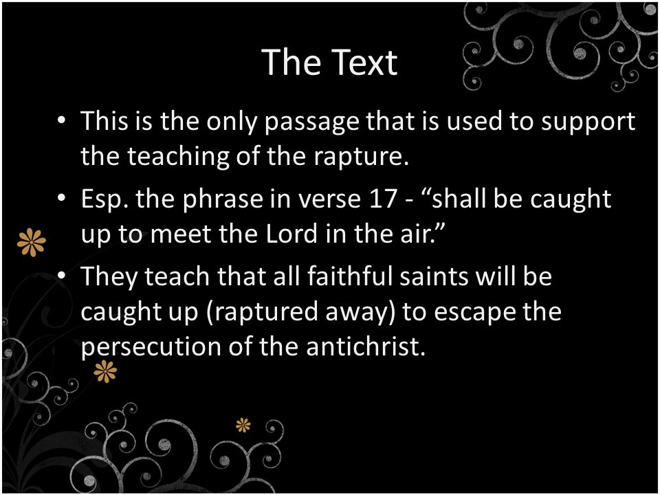 The Text This is the only passage that is used to support the teaching of the rapture.