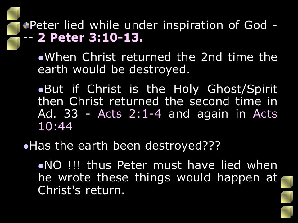Peter lied while under inspiration of God - -- 2 Peter 3:10-13.