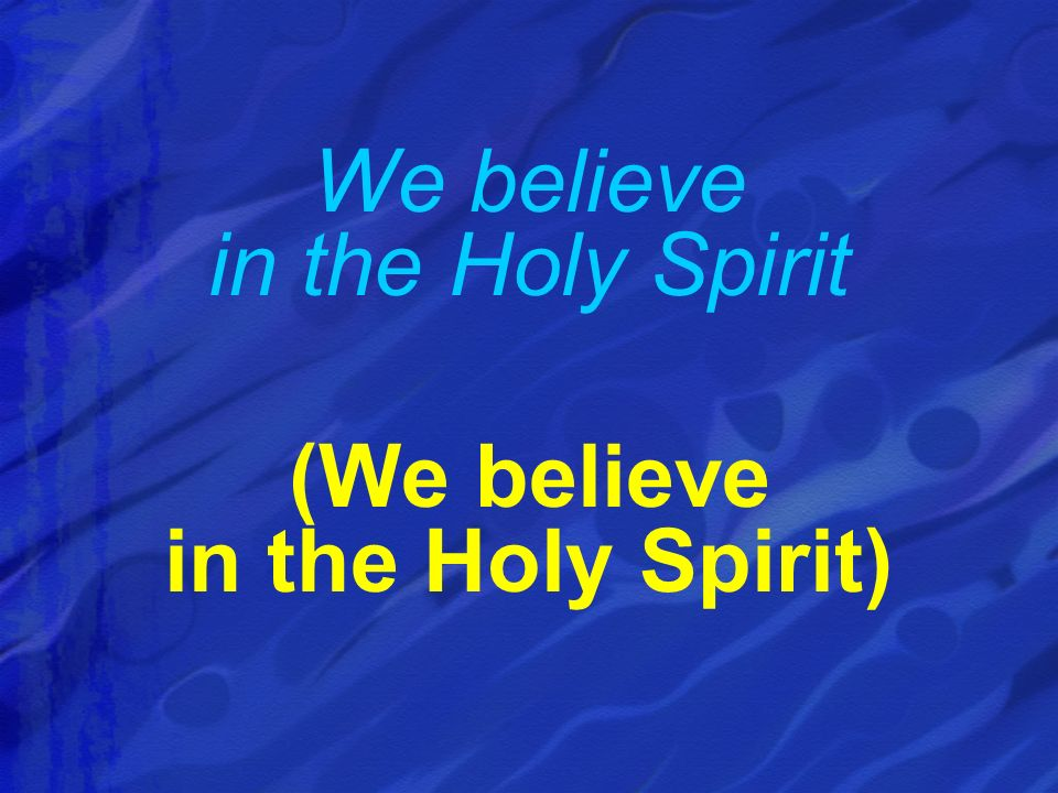 We believe in the Holy Spirit (We believe in the Holy Spirit)