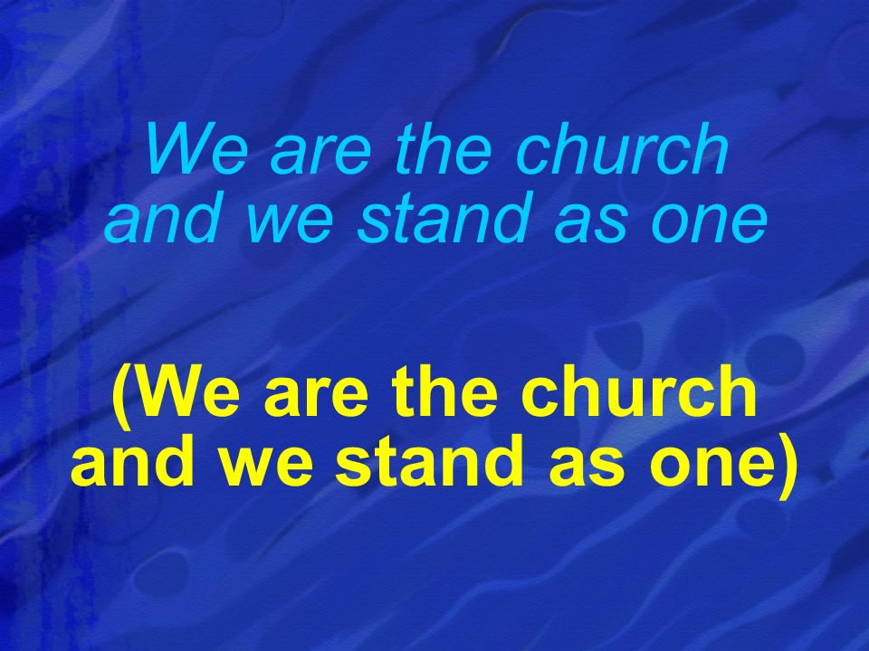We are the church and we stand as one (We are the church and we stand as one)
