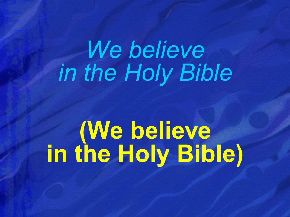 We believe in the Holy Bible (We believe in the Holy Bible)