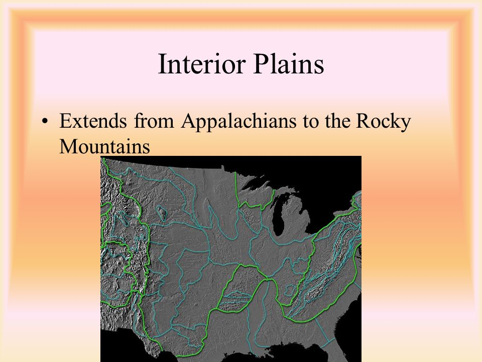 Interior Plains Extends from Appalachians to the Rocky Mountains
