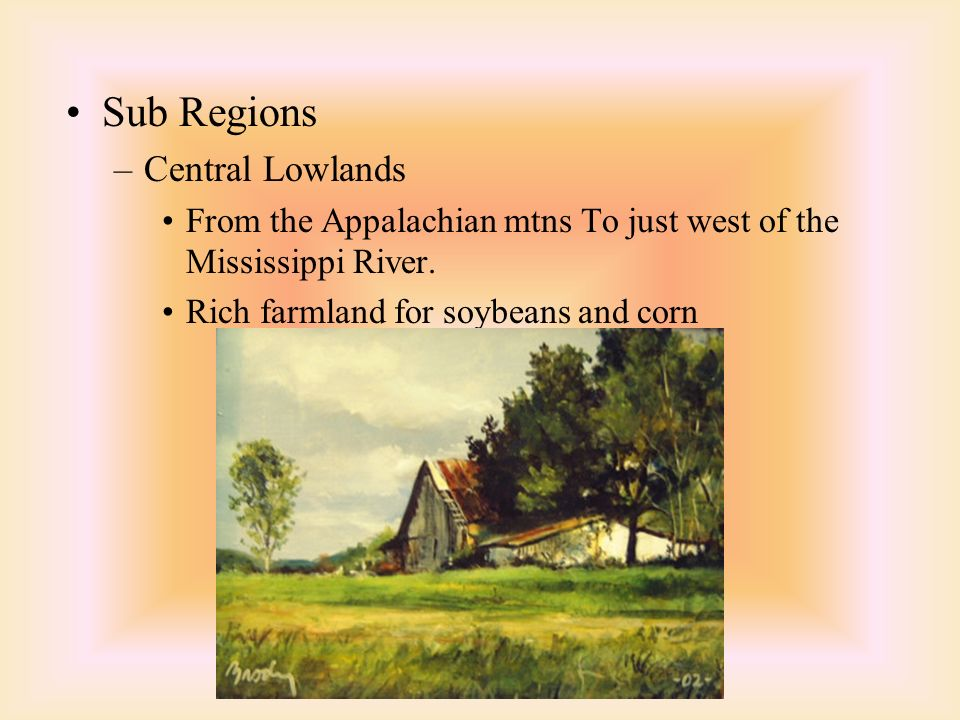 Sub Regions –Central Lowlands From the Appalachian mtns To just west of the Mississippi River.