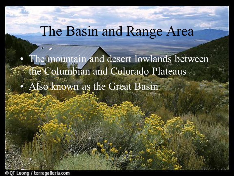 The Basin and Range Area The mountain and desert lowlands between the Columbian and Colorado Plateaus Also known as the Great Basin