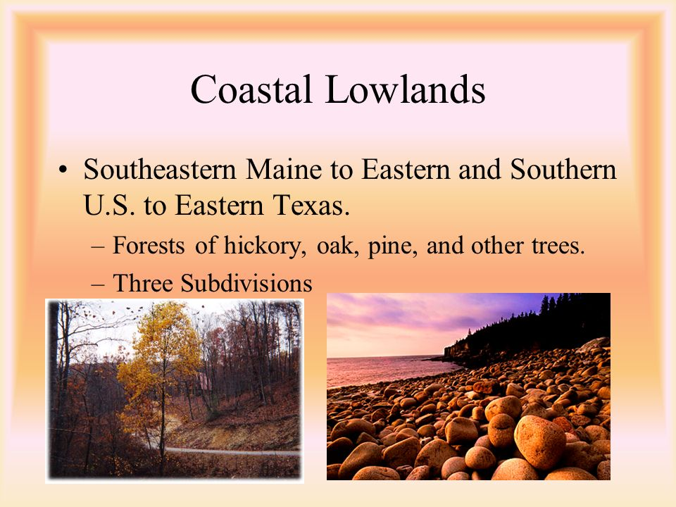 Coastal Lowlands Southeastern Maine to Eastern and Southern U.S.