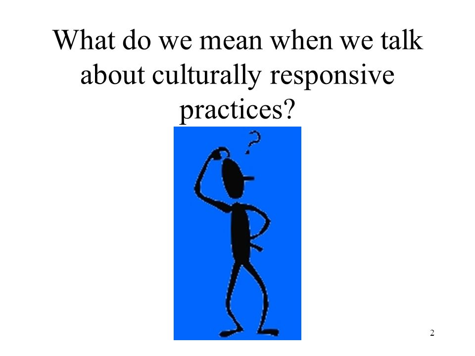 March 20082 What do we mean when we talk about culturally responsive practices?