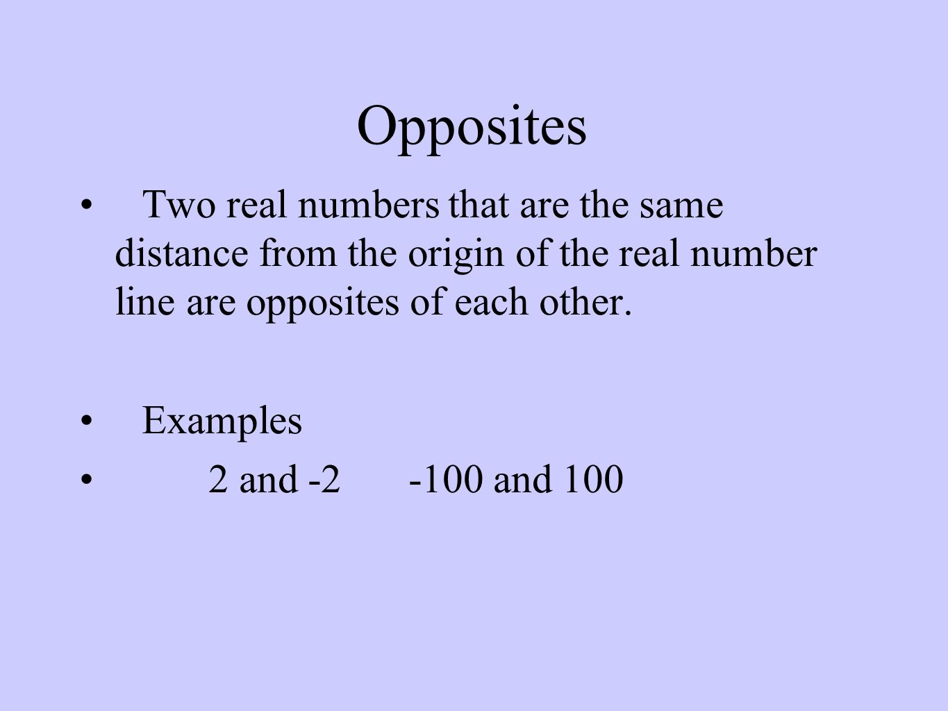 Opposites Two real numbers that are the same distance from the origin of the real number line are opposites of each other.