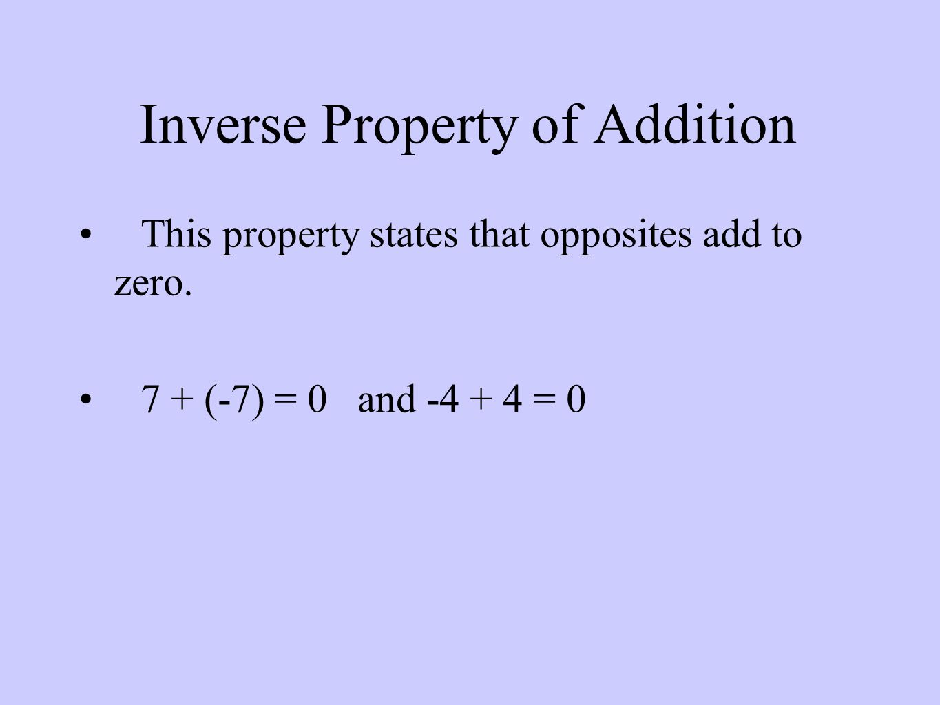 Inverse Property of Addition This property states that opposites add to zero.
