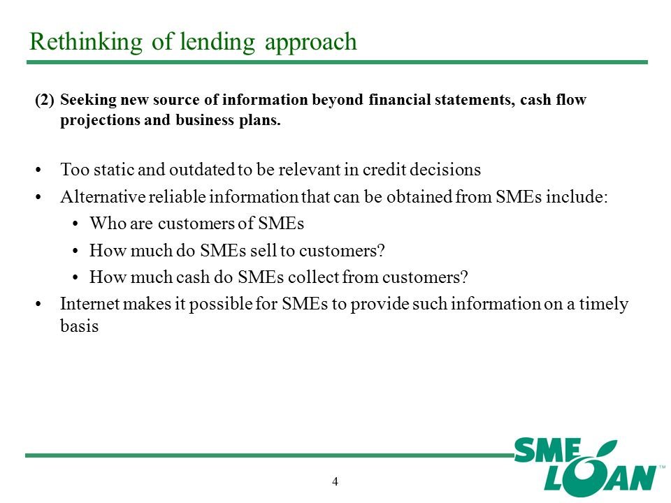4 Rethinking of lending approach (2)Seeking new source of information beyond financial statements, cash flow projections and business plans.