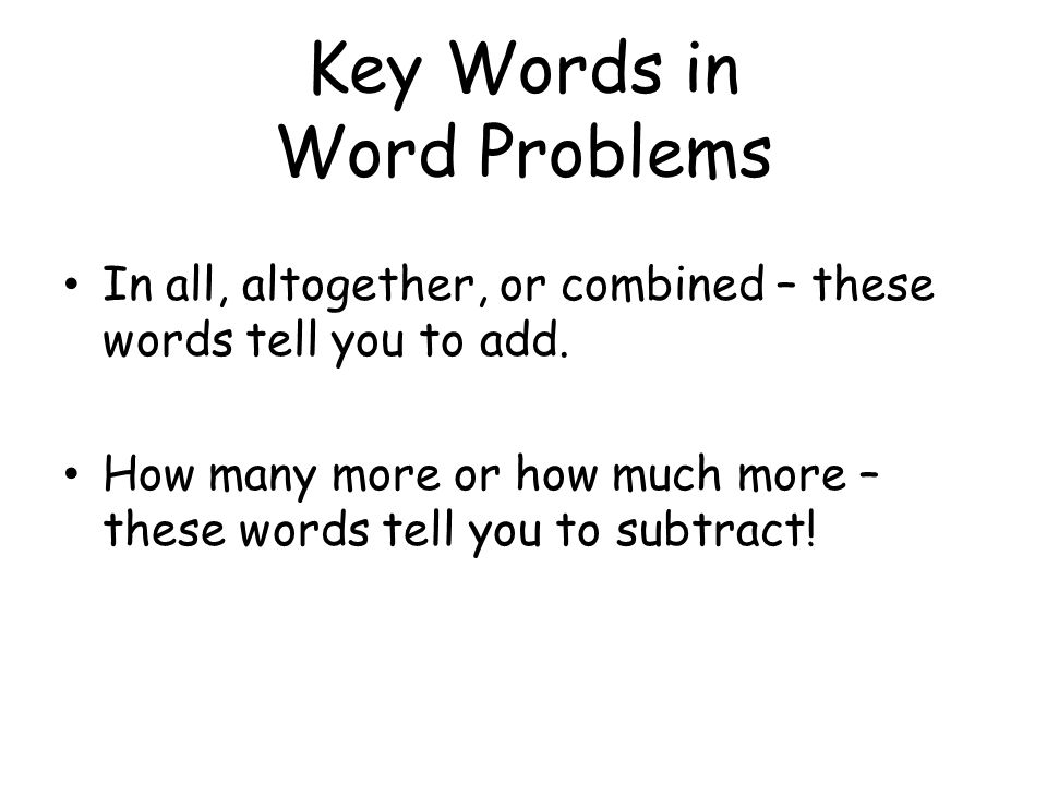 Key Words in Word Problems In all, altogether, or combined – these words tell you to add.