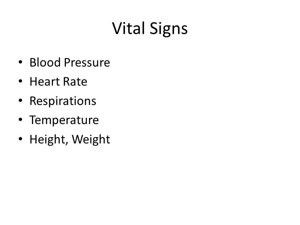 Vital Signs Blood Pressure Heart Rate Respirations Temperature Height, Weight