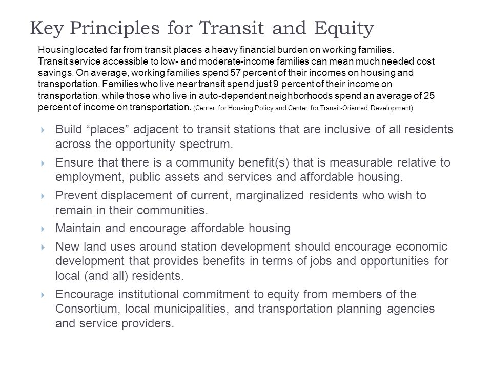 Key Principles for Transit and Equity  Build places adjacent to transit stations that are inclusive of all residents across the opportunity spectrum.