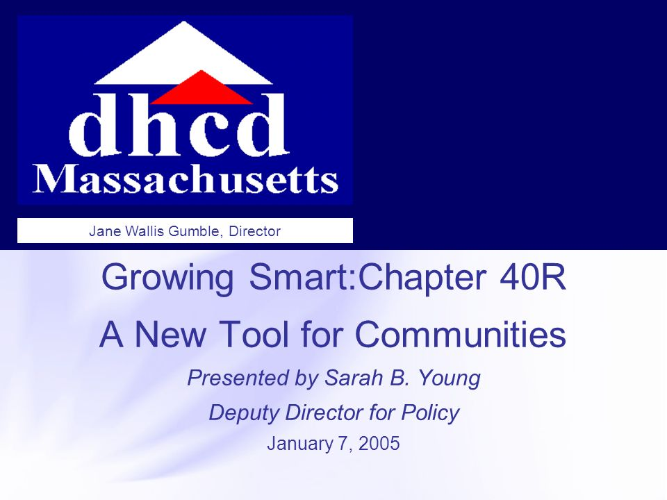 Growing Smart:Chapter 40R A New Tool for Communities Presented by Sarah B.