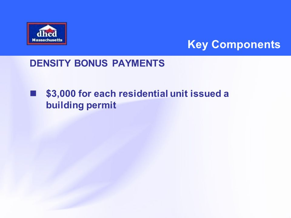 Key Components DENSITY BONUS PAYMENTS $3,000 for each residential unit issued a building permit