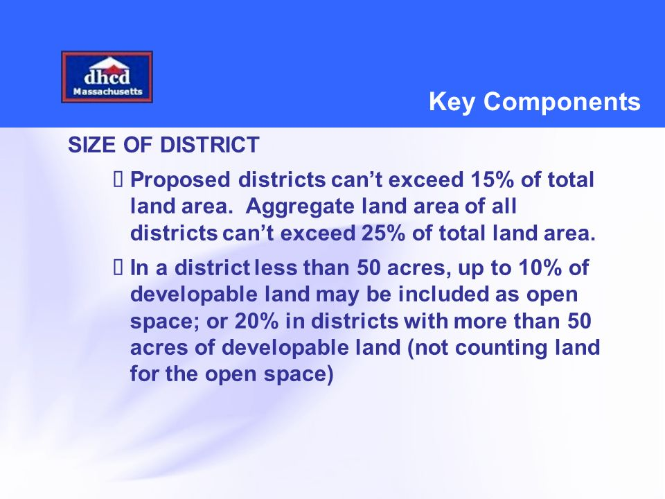 Key Components SIZE OF DISTRICT  Proposed districts can't exceed 15% of total land area.