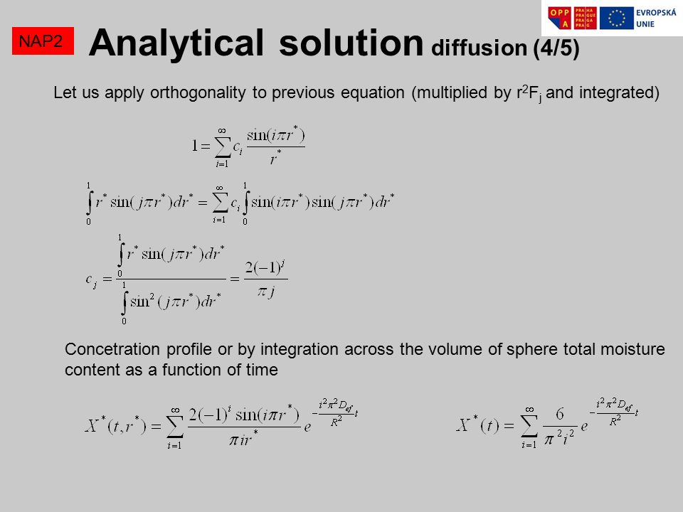 NAP2 Let us apply orthogonality to previous equation (multiplied by r 2 F j and integrated) Concetration profile or by integration across the volume of sphere total moisture content as a function of time Analytical solution diffusion (4/5)