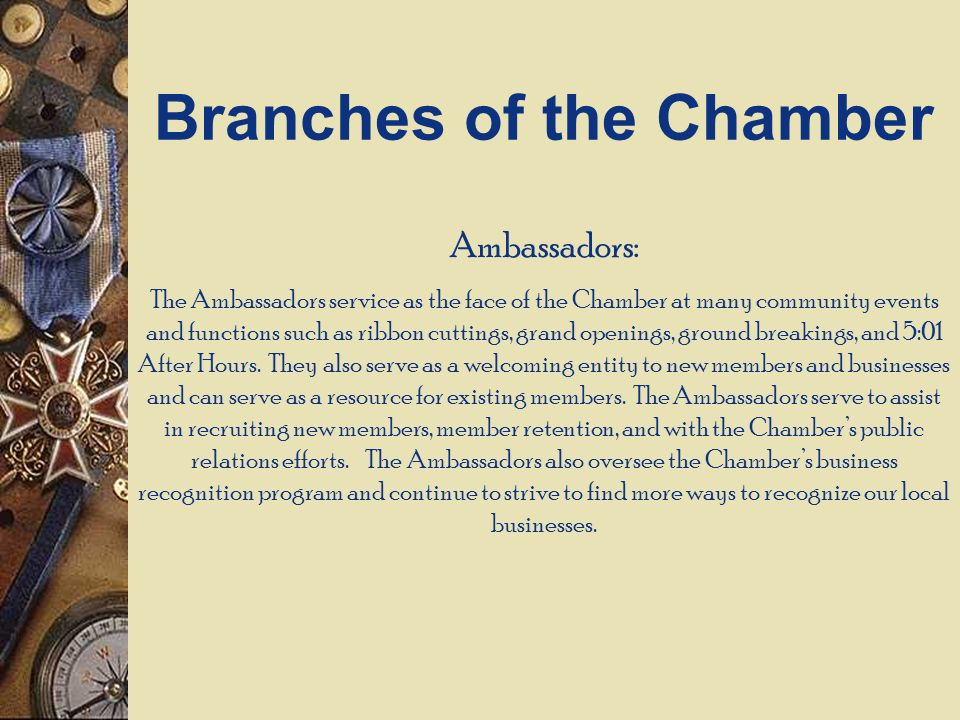 Ambassadors: The Ambassadors service as the face of the Chamber at many community events and functions such as ribbon cuttings, grand openings, ground breakings, and 5:01 After Hours.