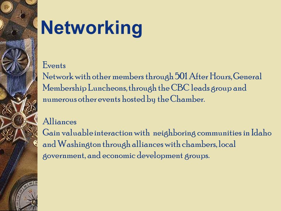 Events Network with other members through 501 After Hours, General Membership Luncheons, through the CBC leads group and numerous other events hosted by the Chamber.