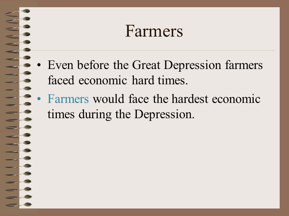 Farmers Even before the Great Depression farmers faced economic hard times.