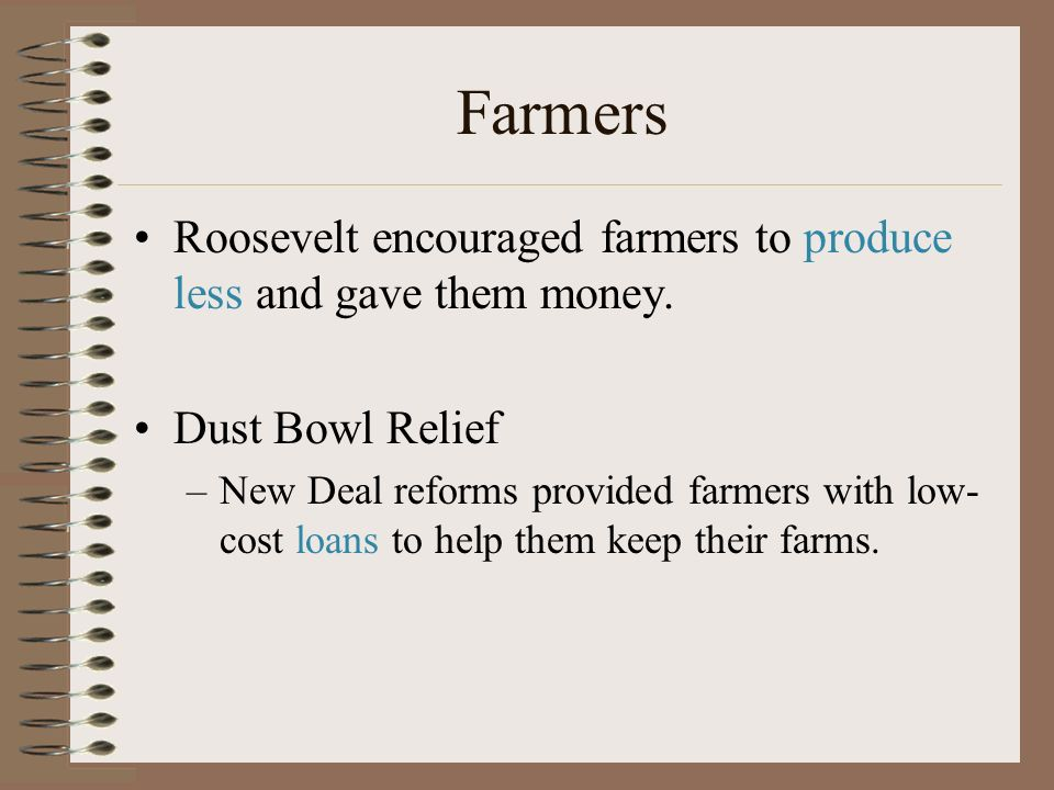 Farmers Roosevelt encouraged farmers to produce less and gave them money.