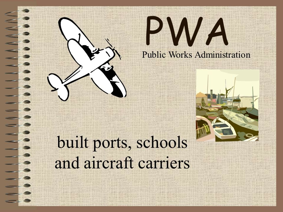 PWA built ports, schools and aircraft carriers Public Works Administration