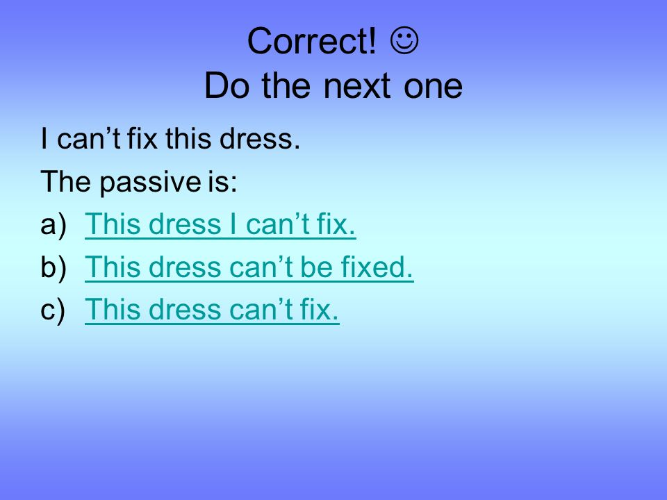 Correct. Do the next one I can't fix this dress.