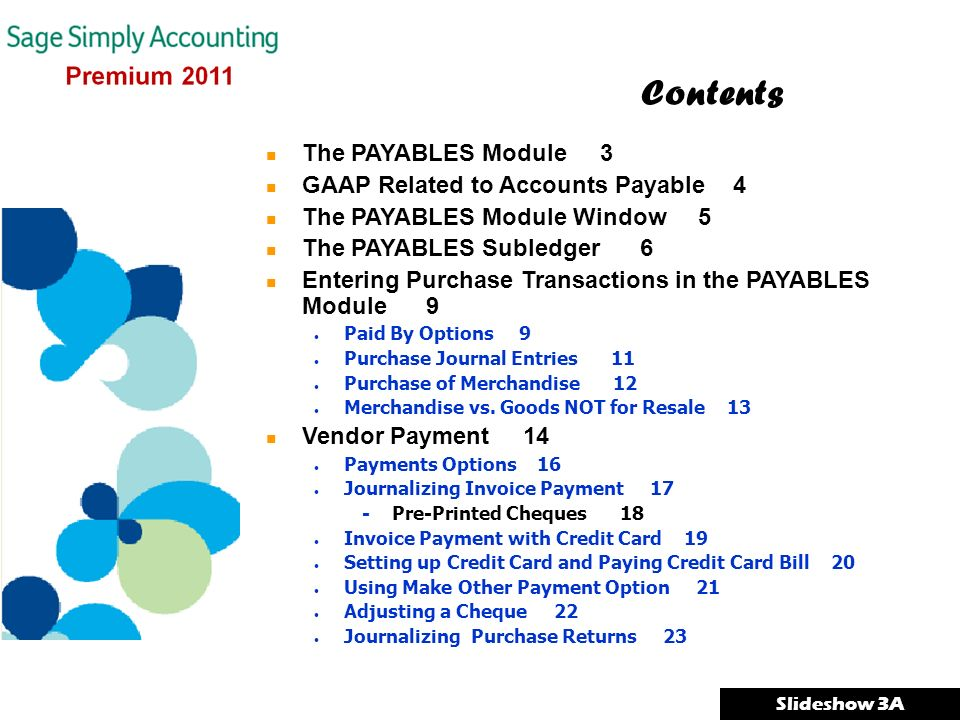 Contents The PAYABLES Module 3 GAAP Related to Accounts Payable 4 The PAYABLES Module Window 5 The PAYABLES Subledger 6 Entering Purchase Transactions in the PAYABLES Module 9 Paid By Options 9 Purchase Journal Entries 11 Purchase of Merchandise 12 Merchandise vs.