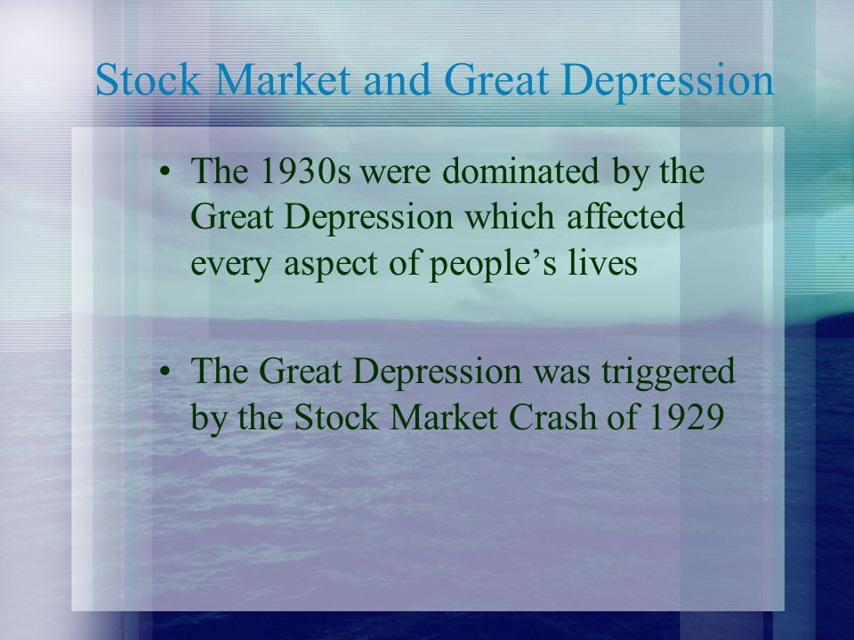 Stock Market and Great Depression The 1930s were dominated by the Great Depression which affected every aspect of people's lives The Great Depression was triggered by the Stock Market Crash of 1929