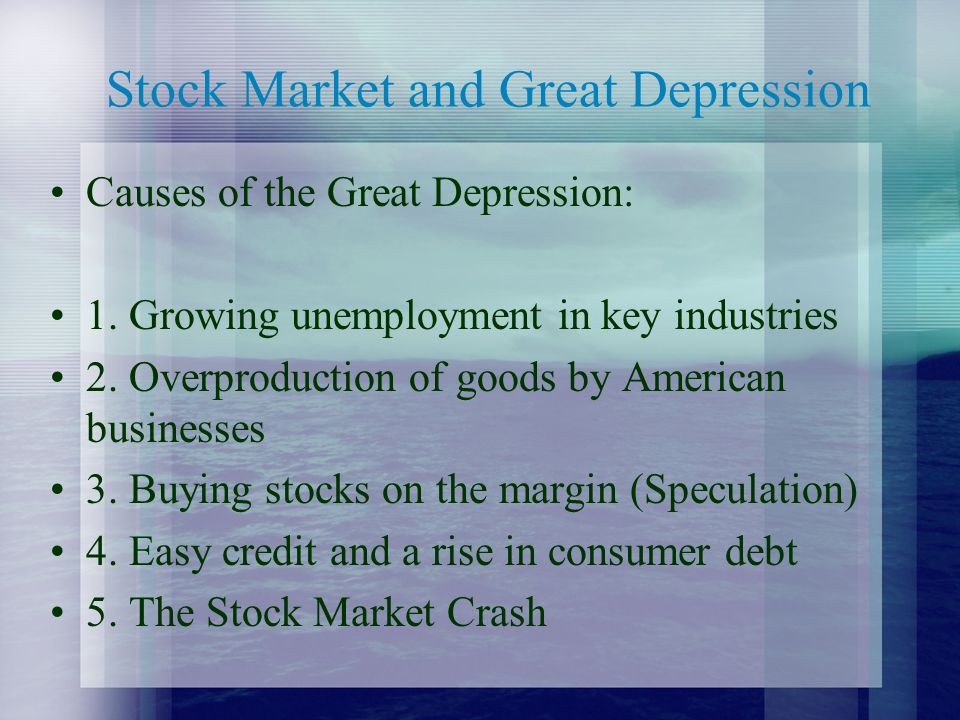 Stock Market and Great Depression Causes of the Great Depression: 1.