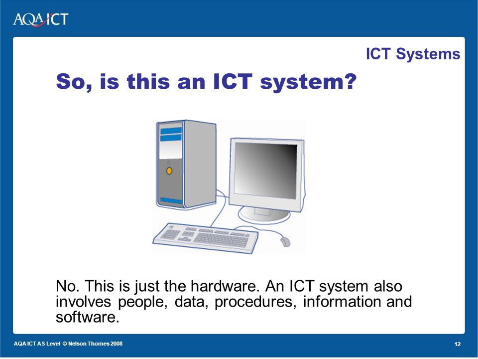 1 AQA ICT AS Level © Nelson Thornes ICT Systems. - ppt download